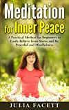 Meditation: Meditation for Inner Peace: A Practical Method for Beginners to Easily relieve from Stress and Be Peaceful and Mindfulness (Relieve of Anxiety. Happiness, Spiritual Self-Help)