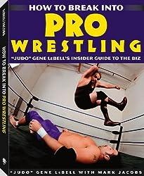 How To Break Into Pro Wrestling: Judo Gene LeBell's Insider Guide to the Biz by Gene LeBell (2003-03-01)