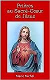 Telecharger Livres Prieres au Sacre Cœur de Jesus Prieres chretiennes (PDF,EPUB,MOBI) gratuits en Francaise