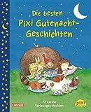 Die besten Pixi Gutenacht-Geschichten: 77 kleine Vorlesegeschichten