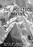 The Politics of Making (Critiques: Critical Studies in Architecural Humanities)