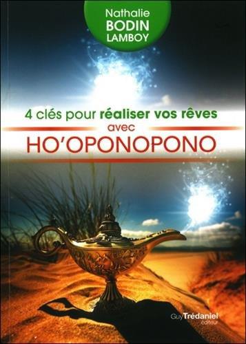 4 Cles pour Realiser Vos Reves avec Ho Oponopono par Nathalie Bodin Lamboy