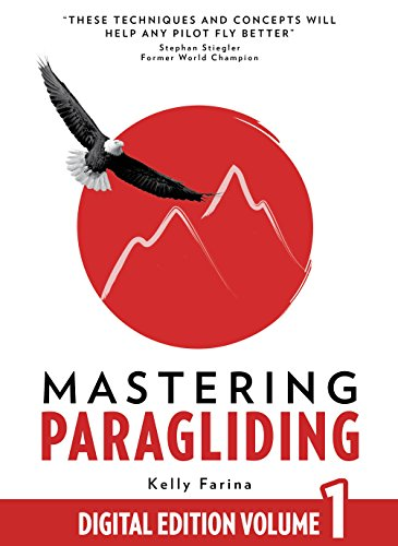 Mastering Paragliding: Digital Edition Volume 1 (English Edition) por Kelly Farina