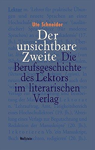 Der unsichtbare Zweite: Die Berufsgeschichte des Lektors im literarischen Verlag