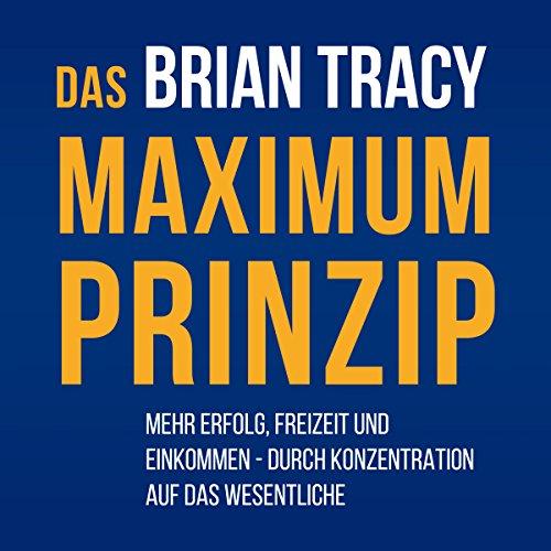 Buchseite und Rezensionen zu 'Das Maximum-Prinzip: Mehr Erfolg, Freizeit und Einkommen - durch Konzentration auf das Wesentliche' von Brian Tracy