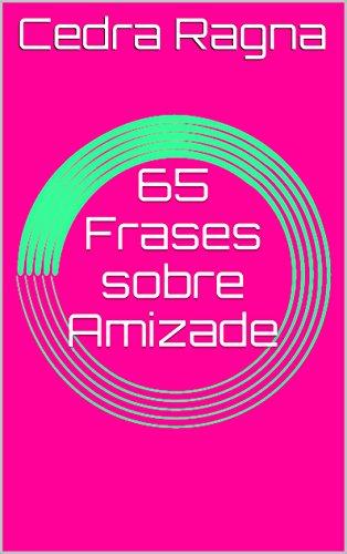 65 Frases Sobre Amizade Portuguese Edition Ebook Cedra