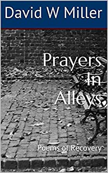 Prayers In Alleys: Poems of Recovery (English Edition) de [Miller, David W]