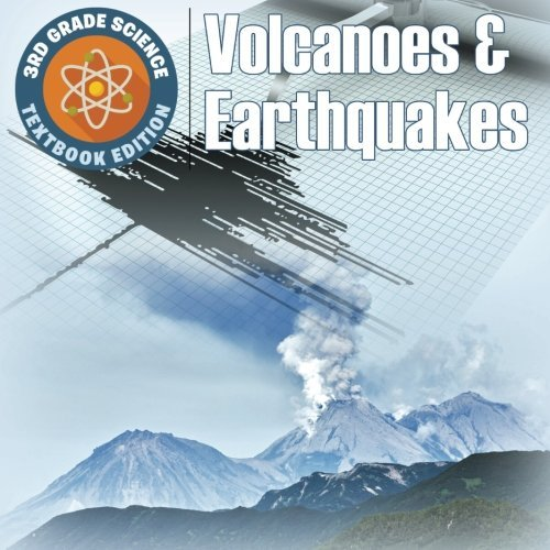 3rd Grade Science: Volcanoes & Earthquakes | Textbook Edition by Baby Professor (2015-12-08)
