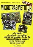 Microtrasmettitori. Microspie, rilevatori, scrambler, microtrasmettitori, radio, TV, apparecchi speciali. Come funzionano, come costruirli