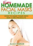 Easy Homemade Facial Masks Recipes: How To Make Your Own Skin Care Products
