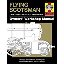 Flying Scotsman Manual: An Insight into Maintaining, Operating and Restoring the Legendary Steam Locomotive (Owners Workshop Manual)