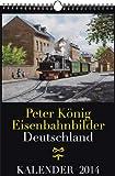 EISENBAHN KALENDER 2014: Peter König Eisenbahnbilder Deutschland