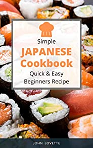 Simple Japanese Cookbook Quick & Easy Beginners Recipe: 30 Recipe Quick and Easy Dishes to Prepare at Home