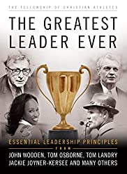 The Greatest Leader Ever (The Heart of a Coach Series): Essential Leadership Principles