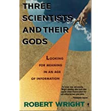 Three Scientists and Their Gods: Looking for Meaning in an Age of Information by Robert Wright (1989-08-30)