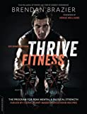 Thrive Fitness: The Program for Peak Mental and Physical Strength--Fueled by Clean, Plant-Based, Whole Food Recipes