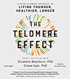 The Telomere Effect: A Revolutionary Approach to Living Younger, Healthier, Longer: Includes PDF