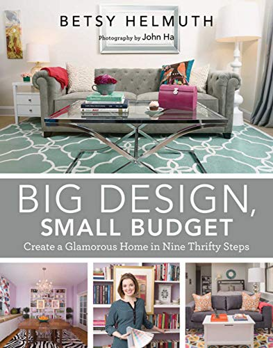 Big Design, Small Budget: Create a Glamorous Home in Nine Thrifty Steps (English Edition) par John Ha Betsy Helmuth