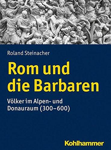 Rom und die Barbaren: Völker im Alpen- und Donauraum (300-600) (Urban-taschenbucher, Band 777)