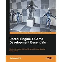 Unreal Engine 4 Game Development Essentials: Master the Basics of Unreal Engine 4 to Build Stunning Video Games