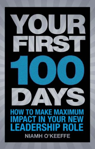 Your First 100 Days: How to make maximum impact in your new leadership role (Financial Times Series) (English Edition) - Okeeffe-serie