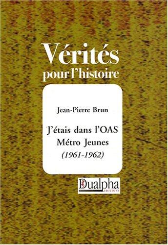 J'étais dans l'OAS Métro Jeunes (1961-1962) par Jean-Pierre Brun
