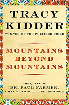 Mountains Beyond Mountains: The Quest of Dr. Paul Farmer, a Man Who Would Cure the World (English Edition) von [Kidder, Tracy]
