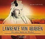 Die sieben Säulen der Weisheit - 6 CDs mit Booklet und 456 Min - T.E. Lawrence (Lawrence von Arabien) (Autor)