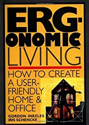 Ergonomic Living: How to Create a User-Friendly Home & Office: How to Create a User-friendly Home and Office by Gordon Inkeles (1994-11-01)