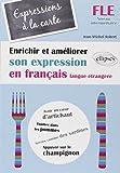 FLE Expressions à la Carte Enrichir & Améliorer son Expression en Français Langue Etrangère Niveau Intermédiaire...