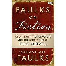 Faulks on Fiction by Sebastian Faulks (2011-01-27)