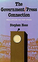 The Government Press Connection: Press Officers and Their Offices by Stephen Hess (1984-09-30)