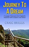 Journey To A Dream: A voyage of discovery from England's industrial north to Spain's rural interior by Craig Briggs (2013-05-20)