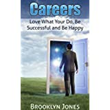 Careers: Love What You Do, Be Successful and Be Happy (Career Change, Work Life Success, Be Productive At Work) (English Edition)