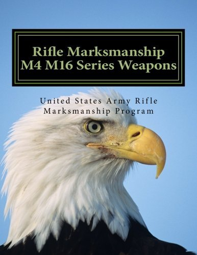 Rifle Marksmanship M4 M16 Series: OFFICIAL Field Manual 3-22.9 M16/M4 Series Weapons by US Army (2014-12-01) (M16 Us Army)