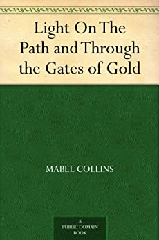 Light On The Path and Through the Gates of Gold by [Collins, Mabel]