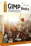GIMP Basics: Fotos korrigieren, retuschieren und raffiniert präsentieren (M+T Pearson Design)