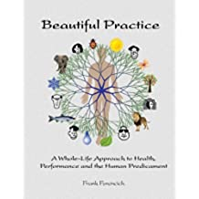 Beautiful Practice: A Whole-Life Approach to Health, Performance and the Human Predicament (English Edition)