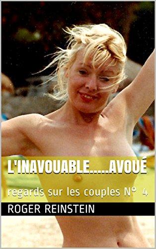 L'INAVOUABLE…..avoué: regards sur les couples N° 4 par ROGER REINSTEIN