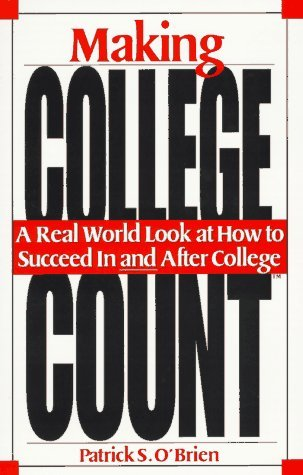 making-college-count-a-real-world-look-at-how-to-succeed-in-and-after-college-by-patrick-s-obrien-19