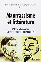 L'Action française, culture, société, politique : Tome 4, Maurrassisme et littérature