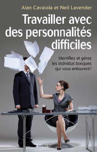 Travailler avec des personnalités difficiles : Identifier et gérer les individus toxiques qui vous entourent ! (IX.HORS COLLECT)