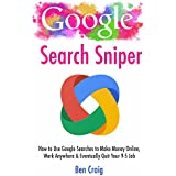 Google Search Sniper: How to Use Google Searches to Make Money Online, Work Anywhere & Eventually Quit Your 9-5 Job (English Edition)
