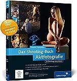 Das Shooting-Buch Aktfotografie: 24 Shootings live erleben (Galileo Design)