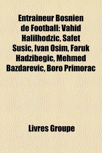 entraneur-bosnien-de-football-vahid-halilhodi-safet-sui-ivan-osim-faruk-hadibegi-mehmed-badarevi-bor