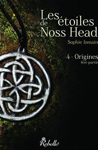 Les étoiles de Noss Head: 4 - Origines (1ère partie) par Sophie Jomain