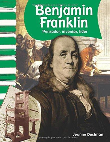 Benjamin Franklin (Spanish Version) (Biografias de Estadounidenses (American Biographies)): Pensador, Inventor, Lider (Thinker, Inventor, Leader) (Primary Source Readers)