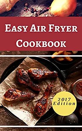 Air Fryer Cookbook Delicious Air Fryer Recipes That Are
