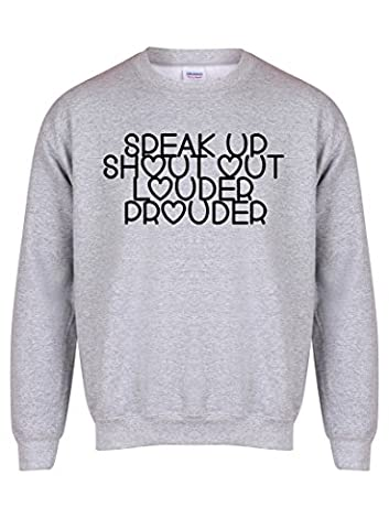 Speak Up, Shout Out, Louder, Prouder - Grey - Unisex Fit Sweater - Fun Slogan Jumper (Small - Chest 34-36 inches, w/Black)