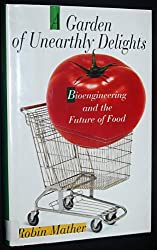 A Garden of Unearthly Delights: Bioengineering and the Future of Food by Robin Mather (1995-06-01)